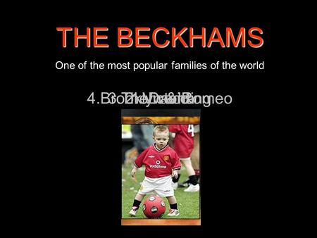 THE BECKHAMS One of the most popular families of the world 1. David2. Victoria3.The wedding4.Brooklyn & Romeo.