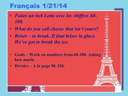 Français 1/21/14 Faites un 6x6 Lotto avec les chiffres 60- 100. What do you call cheese that isn't yours? Briser – to break. Il faut briser la glace. We've.