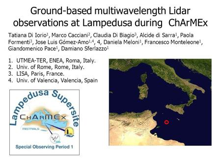 Ground-based multiwavelength Lidar observations at Lampedusa during ChArMEx Tatiana Di Iorio 1, Marco Cacciani 2, Claudia Di Biagi o 3, Alcide di Sarra.