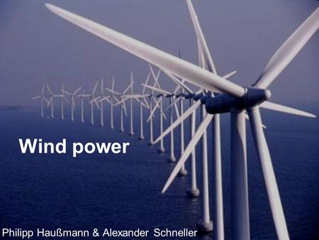 Wind power Philipp Haußmann & Alexander Schneller.