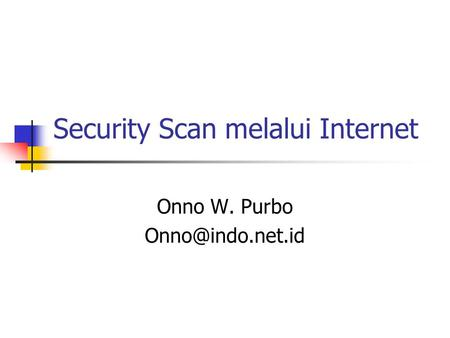 Security Scan melalui Internet Onno W. Purbo