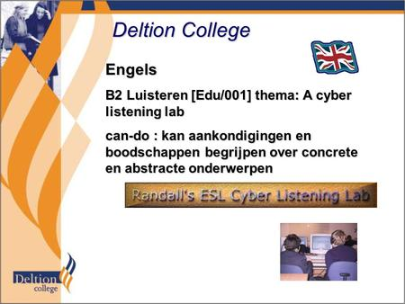 Deltion College Engels B2 Luisteren [Edu/001] thema: A cyber listening lab can-do : kan aankondigingen en boodschappen begrijpen over concrete en abstracte.