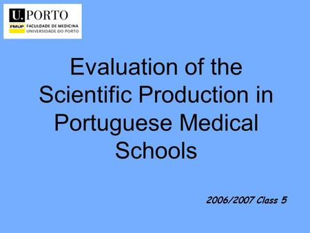 Evaluation of the Scientific Production in Portuguese Medical Schools 2006/2007 Class 5.