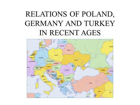 RELATIONS OF POLAND, GERMANY AND TURKEY IN RECENT AGES.