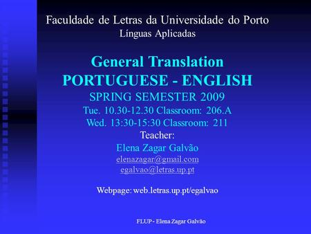 FLUP - Elena Zagar Galvão Faculdade de Letras da Universidade do Porto Línguas Aplicadas General Translation PORTUGUESE - ENGLISH SPRING SEMESTER 2009.