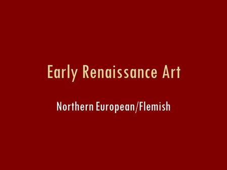 Early Renaissance Art Northern European/Flemish.