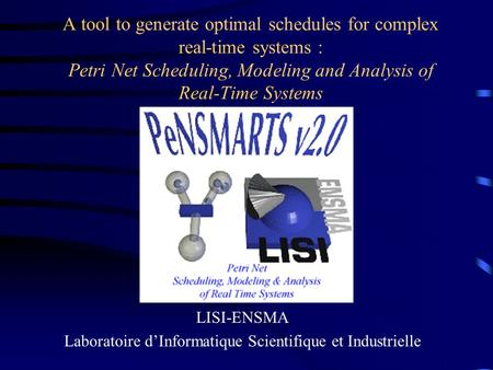 A tool to generate optimal schedules for complex real-time systems : Petri Net Scheduling, Modeling and Analysis of Real-Time Systems LISI-ENSMA Laboratoire.