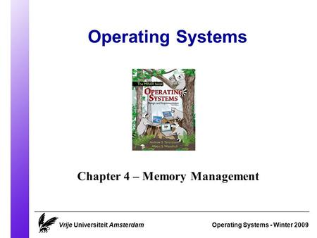 Operating Systems Operating Systems - Winter 2009 Chapter 4 – Memory Management Vrije Universiteit Amsterdam.