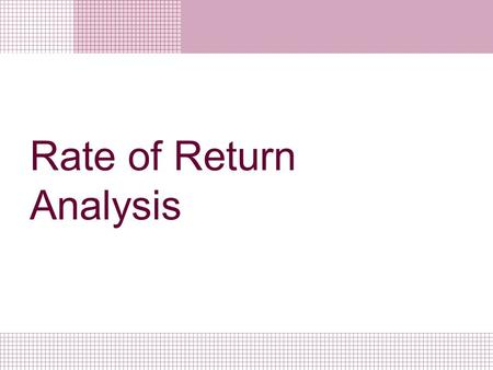 Rate of Return Analysis. Introduction Rate of Return is the rate of interest at which the benefits are equivalent to the cost. ROR analysis is the most.