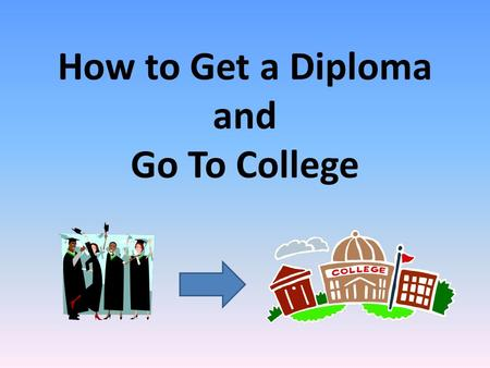 How to Get a Diploma and Go To College. Diploma Requirements 210 total credits A – G requirements needed for diploma 15 year-long courses C or higher.