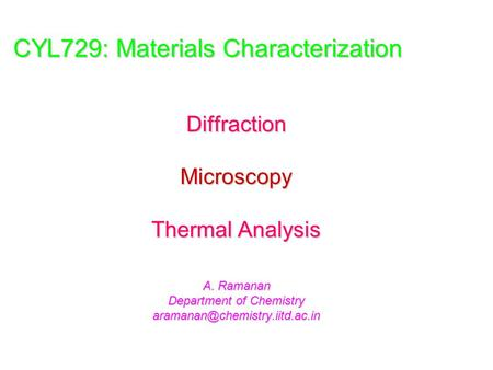 CYL729: Materials Characterization DiffractionMicroscopy Thermal Analysis A. Ramanan Department of Chemistry