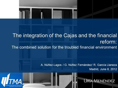 The integration of the Cajas and the financial reform: The combined solution for the troubled financial environment A. Núñez-Lagos / G. Núñez Fernández/
