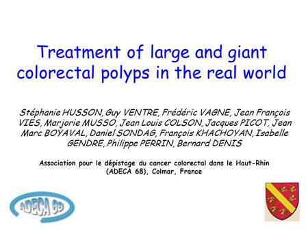 Treatment of large and giant colorectal polyps in the real world Stéphanie HUSSON, Guy VENTRE, Frédéric VAGNE, Jean François VIES, Marjorie MUSSO, Jean.