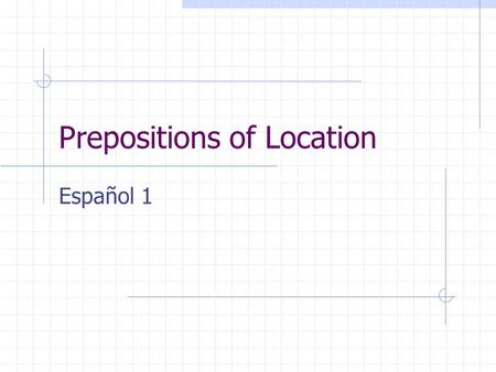 Prepositions of Location Español 1. Prepositions of Location A la derecha de = to the right of A la izquierda de = to the left of Al lado de = beside.