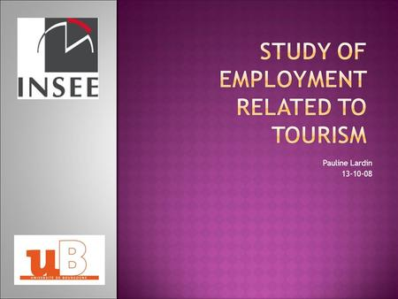 Pauline Lardin 13-10-08. I. Introduction of the problem I. Method to estimate the tourism-related job I. Some results 2.