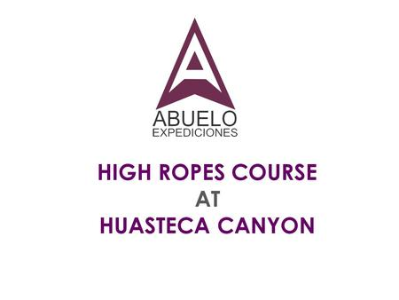 HIGH ROPES COURSE AT HUASTECA CANYON. A ropes course is a challenging outdoor personal development and team building activity which usually consists.
