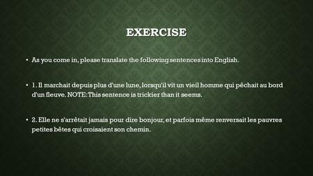 EXERCISE As you come in, please translate the following sentences into English. As you come in, please translate the following sentences into English.