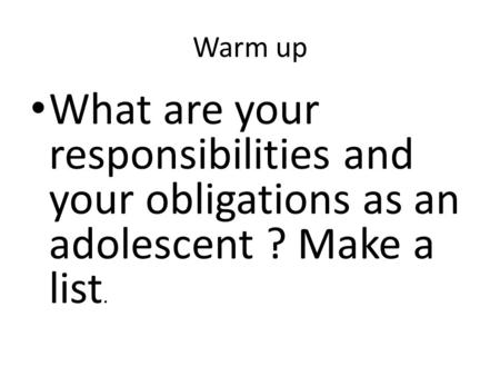 Warm up What are your responsibilities and your obligations as an adolescent ? Make a list.