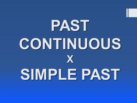 PAST CONTINUOUS X SIMPLE PAST. Sempre depois do 'while' usaremos o Past Continuous (was/were + ing). While Mike was going to school, … …. while he was.