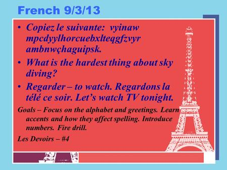 French 9/3/13 Copiez le suivante: vyinaw mpcdyylhorcuebxlteqgfzvyr ambnwçhaguipsk. What is the hardest thing about sky diving? Regarder – to watch. Regardons.