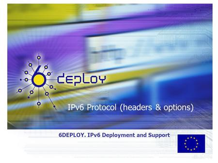 IPv6 Protocol (headers & options) 6DEPLOY. IPv6 Deployment and Support.