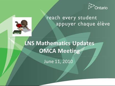 1 LNS Mathematics Updates OMCA Meeting June 11, 2010.