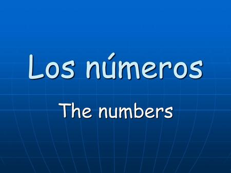 Los números The numbers. I can identify numbers 0 – 20 in Spanish.