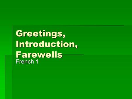Greetings, Introduction, Farewells French 1. Greetings  Bonjour! Hello!  Salut! Hi!  Ça va? How are you?  Comment ça va? How are you?  Comment vas-tu?