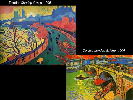 Derain, Charing Cross, 1906 Derain, London Bridge, 1906.