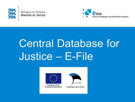 Central Database for Justice – E-File.  Central Information System  Criminal, Civil, Administrative & Misdemeanor procedures  Procedural acts & decisions.