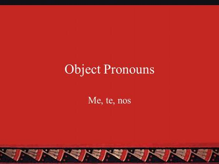 Object Pronouns Me, te, nos. Two Types of Object Pronouns There are two types of object pronouns: Direct and Indirect Direct Object (DO) pronouns answer.