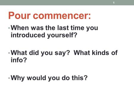 Pour commencer: When was the last time you introduced yourself? What did you say? What kinds of info? Why would you do this? 1.