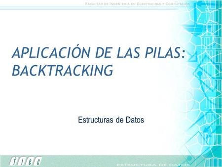 APLICACIÓN DE LAS PILAS: BACKTRACKING Estructuras de Datos.