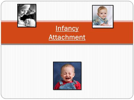 Infancy Attachment. Infancy – Piaget's Sensory Sub-stages 1) Reflexive schemes / Esquemas reflexivos (0- 1 mos.) - Centering around the infant's own body…(sucking,