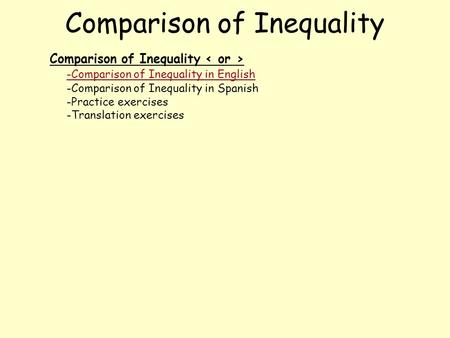 Comparison of Inequality -Comparison of Inequality in English -Comparison of Inequality in Spanish -Practice exercises -Translation exercises.
