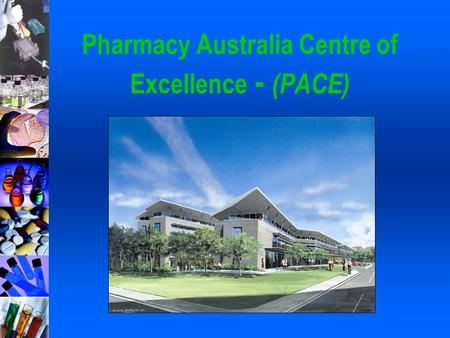 Pharmacy Australia Centre of Excellence - (PACE).