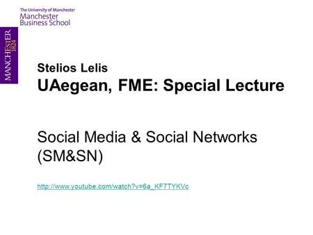 Stelios Lelis UAegean, FME: Special Lecture Social Media & Social Networks (SM&SN)