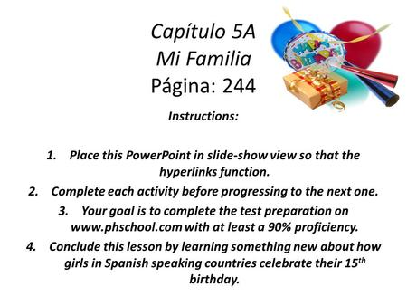 Capítulo 5A Mi Familia Página: 244 Instructions: 1.Place this PowerPoint in slide-show view so that the hyperlinks function. 2.Complete each activity before.