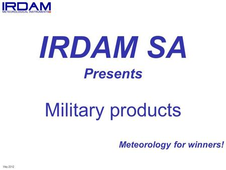 IRDAM SA Presents Military products Meteorology for winners! May 2012.