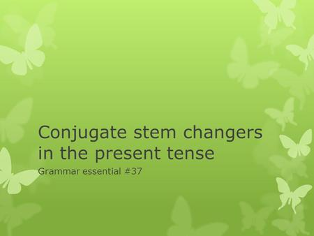 Conjugate stem changers in the present tense Grammar essential #37.