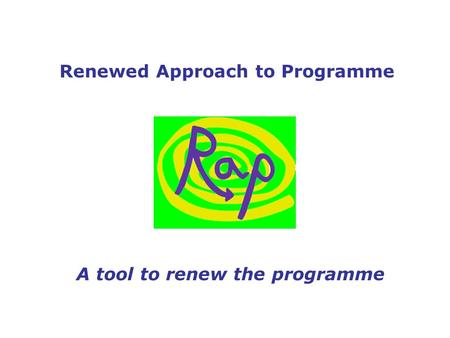 Renewed Approach to Programme A tool to renew the programme.