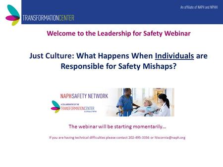 Welcome to the Leadership for Safety Webinar Just Culture: What Happens When Individuals are Responsible for Safety Mishaps? The webinar will be starting.