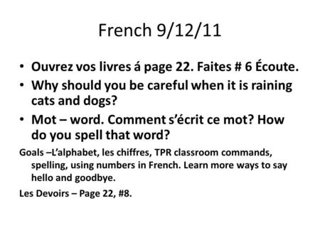 French 9/12/11 Ouvrez vos livres á page 22. Faites # 6 Écoute. Why should you be careful when it is raining cats and dogs? Mot – word. Comment s'écrit.