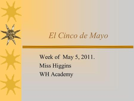 El Cinco de Mayo Week of May 5, 2011. Miss Higgins WH Academy.