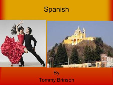 Spanish By Tommy Brinson. Spanish We understand that when you come to Spain to learn Spanish, it's not only about the language... you also want to see.