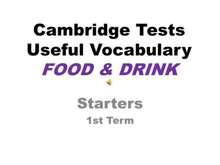 Cambridge Tests Useful Vocabulary FOOD & DRINK Starters 1st Term.