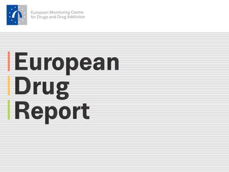 2 emcdda.europa.eu European drug report package A comprehensive analysis on the drugs problem in Europe.