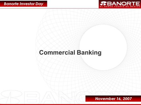 1 Commercial Banking Banorte Investor Day November 16, 2007.