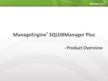 ManageEngine ® SQLDBManager Plus - Product Overview.