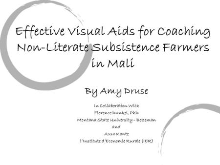 Effective Visual Aids for Coaching Non-Literate Subsistence Farmers in Mali By Amy Druse In Collaboration With Florence Dunkel, PhD Montana State University.